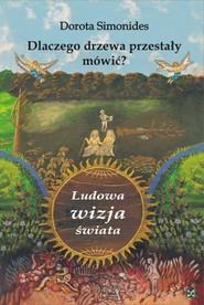okładka Dlaczego drzewa przestały mówić Ludowa wizja świata, Książka | Simonides Dorota