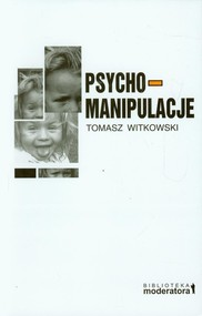 okładka Psychomanipulacje Jak je rozpoznawać i jak sobie z nimi radzić, Książka | Tomasz  Witkowski