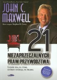 okładka 21 niezaprzeczalnych praw przywództwa Ludzie idą za tymi, którzy stosują te prawa, Książka | John C. Maxwell