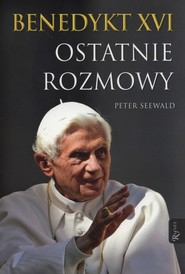 okładka Benedykt XVI Ostatnie rozmowy, Książka | Peter Seewald