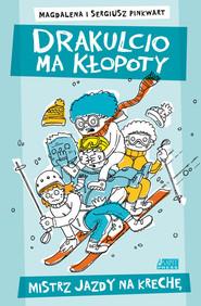 okładka Drakulcio ma kłopoty Mistrz jazdy na krechę, Książka | Magdalena Pinkwart, Sergiusz Pinkwart
