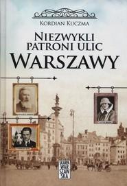 okładka Niezwykli patroni ulic Warszawy, Książka | Kuczma Kordian