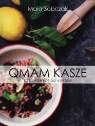 okładka Qmam kasze czyli powrót do korzeni, Książka | Sobczak Maia