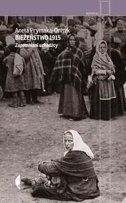 okładka Bieżeństwo 1915 Zapomniani uchodźcy, Książka | Aneta Prymaka-Oniszk