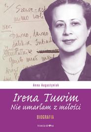 okładka Irena Tuwim Nie umarłam z miłości, Książka | Anna Augustyniak