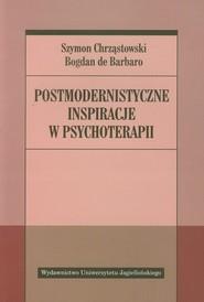 okładka Postmodernistyczne inspiracje w psychoterapii, Książka | Szymon Chrząstowski, Bogdan Barbaro
