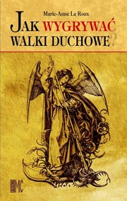 okładka Jak wygrywać walki duchowe, Książka | Roux Anne-Marie Le