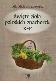 okładka Święte zioła poleskich znachorek Tom 2 K-P, Książka | Alla Alicja Chrzanowska