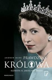 okładka Prawdziwa Królowa Elżbieta II jakiej nie znamy, Książka | Andrew Marr