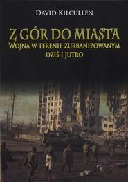 okładka Z gór do miasta Wojna w terenie zurbanizowanym dziś i jutro, Książka | Kilcullen David