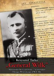 okładka Generał Wilk Aleksander Krzyżanowski komendant Okręgu Wileńskiego ZWZ-AK, Książka | Tarka Krzysztof