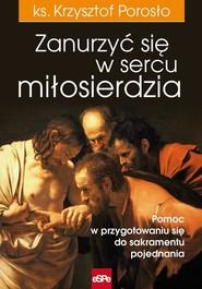 okładka Zanurzyć się w sercu miłosierdzia Pomoc w przygotowaniu się do sakramentu pojednania, Książka | Porosło Krzysztof
