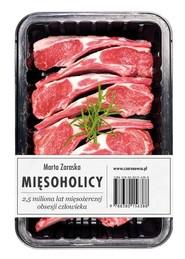 okładka Mięsoholicy 2,5 miliona lat mięsożerczej obsesji człowieka, Książka   Marta Zaraska