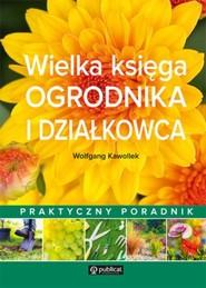 okładka Wielka księga ogrodnika i działkowca Praktyczny poradnik, Książka | Kawollek Wolfgang
