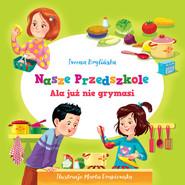 okładka Nasze przedszkole Ala już nie grymasi, Książka | Brylińska Iwona