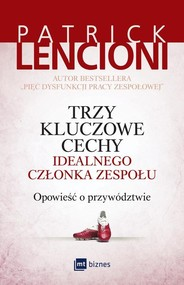 okładka Trzy kluczowe cechy idealnego członka zespołu Opowieść o przywództwie, Książka | Patrick Lencioni