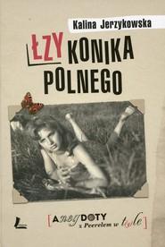 okładka Łzy konika polnego Anegdoty z Peerelem w tyle, Książka | Jerzykowska Kalina