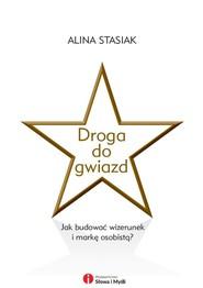 okładka Droga do gwiazd Jak budować wizerunek i markę osobistą, Książka | Stasiak Alina