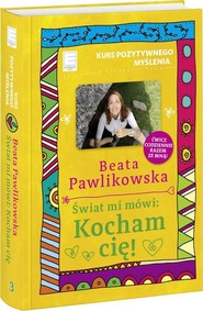 okładka Kurs pozytywnego myślenia Świat mi mówi Kocham cię!, Książka | Beata Pawlikowska