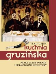 okładka Tradycyjna kuchnia gruzińska Praktyczne porady i sprawdzone receptury, Książka | Kiładze Jelena