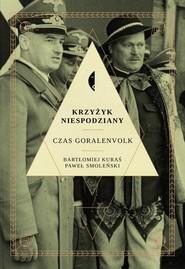 okładka Krzyżyk niespodziany. Czas Goralenvolk, Książka | Paweł Smoleński, Bartłomiej Kuraś