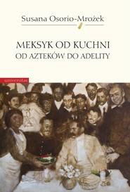 okładka Meksyk od kuchni. Od Azteków do Adelity, Ebook | Osorio-Mrożek Susana