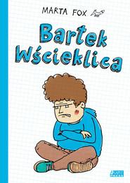 okładka Bartek Wścieklica, Książka | Marta Fox