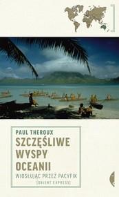 okładka Szczęśliwe wyspy Oceanii Wiosłując przez Pacyfik, Książka | Paul Theroux