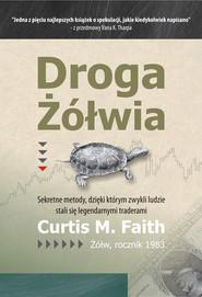 okładka Droga Żółwia Sekretne metody, dzięki którym zwykli ludzie stali się legendarnymi traderami, Książka   Curtis M. Faith