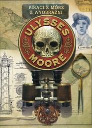 okładka Piraci z Mórz z Wyobraźni Tom 15 Ulysses Moore, Książka | Pierdomenico Baccalario