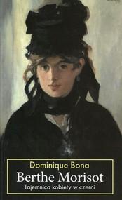 okładka Berthe Morisot Tajemnica kobiety w czerni, Książka | Dominique Bona