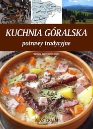 okładka Kuchnia góralska Potrawy tradycyjne, Książka | Barbara Jakimowicz-Klein