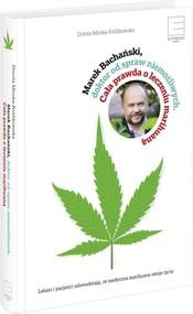 okładka Marek Bachański ,doktor od spraw niemożliwych. Cała prawda o leczeniu medyczną marihuaną, Książka   Marek Bachański, Dorota Mirska-Królikowska