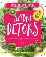 okładka Szybki detoks 5 tygodni diety usprawniającej metabolizm!, Książka | Magdalena Makarowska