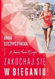 okładka Zakochaj się w bieganiu!, Książka | Szczypczyńska Anna
