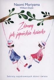 okładka Zdrowy jak japońskie dziecko, Książka | Naomi Moriyama, William Doyle