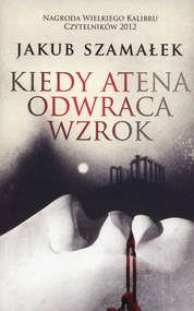okładka Kiedy Atena odwraca wzrok, Książka | Jakub Szamałek