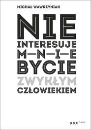 okładka Nie interesuje mnie bycie zwykłym człowiekiem (edycja biała), Książka | Wawrzyniak Michał