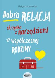 okładka Dobra relacja Skrzynka z narzędziami dla współczesnej rodziny Skrzynka z narzędziami dla współczesnej rodziny, Książka | Musiał Małgorzata