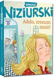 okładka Adelo zrozum mnie!, Książka   Niziurski Edmund