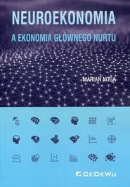 okładka Neuroekonomia a ekonomia głównego nurtu, Książka | Marian Noga