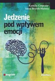 okładka Jedzenie pod wpływem emocji, Książka | Kamila Czepczor, Anna Brytek-Matera
