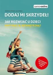 okładka Dodaj mi skrzydeł! Jak rozwijać u dzieci motywację wewnętrzną?, Książka | Joanna Steinke-Kalembka