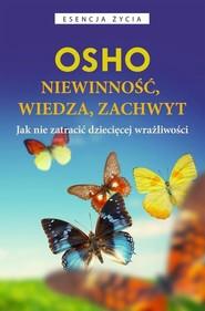 okładka Niewinność wiedza, zachwyt Jak nie zatracić dziecięcej wrażliwości, Książka | OSHO