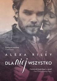 okładka Dla niej wszystko, Książka | Alexa  Riley