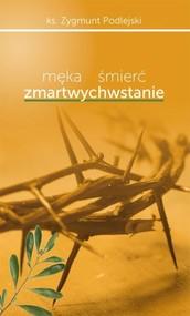 okładka Męka śmierć zmartwychwstanie, Książka | Zygmunt  Podlejski