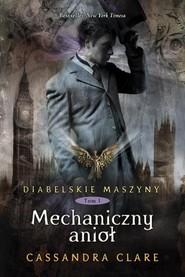 okładka Diabelskie maszyny Tom 1 Mechaniczny anioł, Książka | Cassandra Clare