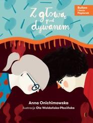 okładka Z głową pod dywanem, Książka   Anna Onichimowska
