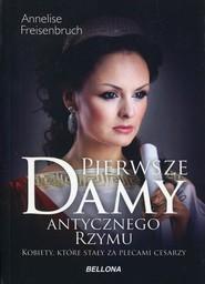 okładka Pierwsze damy antycznego Rzymu Kobiety, które stały za plecami cesarzy, Książka | Freisenbruch Annelise