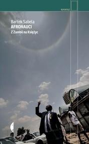 okładka Afronauci. Z Zambii na Księżyc, Książka   Bartek Sabela